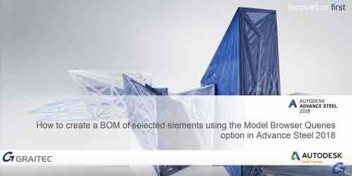 Advance Steel How to create a BOM of selected elements using the model browser Queries option