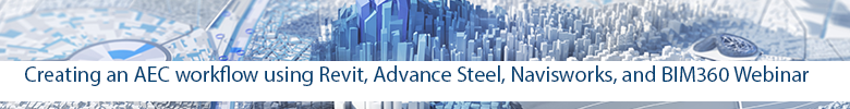Creating an AEC workflow using Revit Advance Steel Navisworks and BIM360 webinar